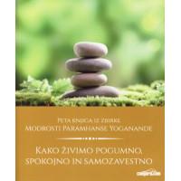 Kako živimo pogumno, spokojno in samozavestno - Modrosti Paramhanse Yoganande