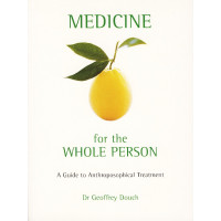 Medicine for whole person / A Guide to Anthroposophical Treatment