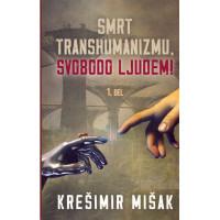 Smrt transhumanizmu, svobodo ljudem 1.del