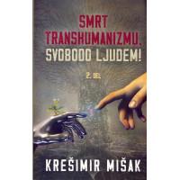 Smrt transhumanizmu, svobodo ljudem 2.del
