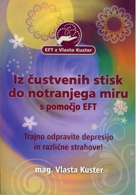 Iz čustvenih stisk do notranjega miru s pomočjo EFT - Trajno odpravite depresio in različne strahove!