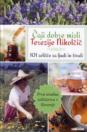 Čaji dobre misli Terezije Nikolčič - 101 zelišče za ljudi in živali