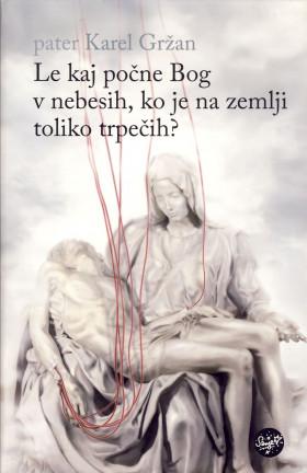 Le kaj počne Bog v nebesih, ko je na zemlji toliko trpečih?