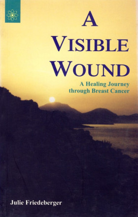 A VISIBLE WOUND - A Healing Journey trough Breast Cancer